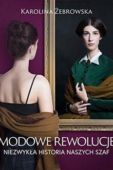 Modowe rewolucje. Niezwykła historia naszych szaf book cover