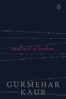 SMALL ACTS OF FREEDOM [Paperback] [Jan 01, 2018] GURMEHAR KAUR book cover