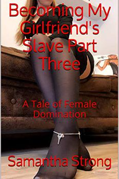 Becoming My Girlfriend's Slave Part Three book cover