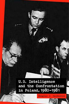 U.S. Intelligence and the Confrontation in Poland, 1980-1981 book cover
