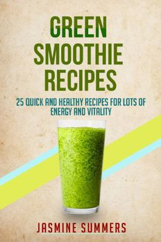 Green Smoothie Recipes-25 Quick and Healthy Recipes for Lots of Health and Vitality book cover