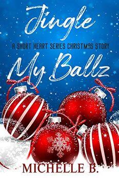 Jingle My Ballz (A Short Heart Series Christmas Story) book cover