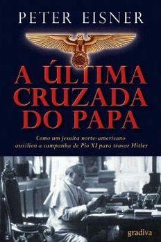 A Última Cruzada do Papa Como um jesuíta americano auxiliou a campanha do Papa Pio XI para travar hitler book cover