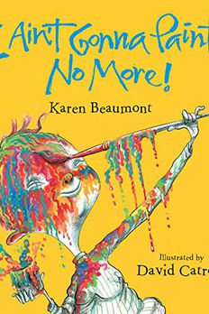 I Ain't Gonna Paint No More! book cover