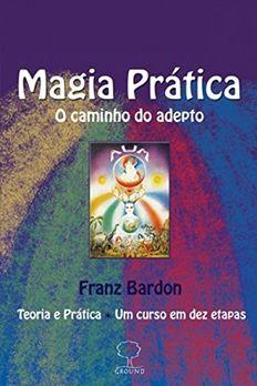 Magia Prática - o Caminho do Adepto book cover