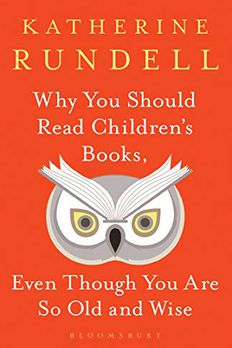 Why You Should Read Children's Books, Even Though You Are So Old and Wise book cover