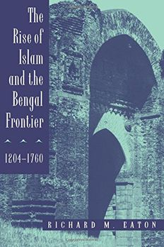 The Rise of Islam and the Bengal Frontier, 1204-1760 book cover