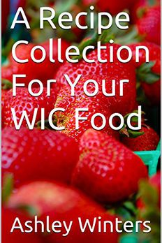 A Recipe Collection For Your WIC Food (WIC Food Recipes Book 1) book cover