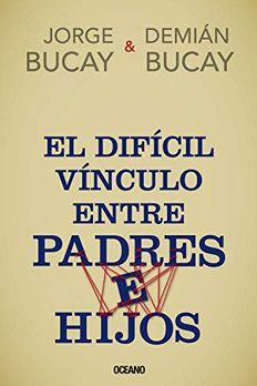 El díficil vínculo entre padres e hijos (Biblioteca Jorge Bucay) book cover