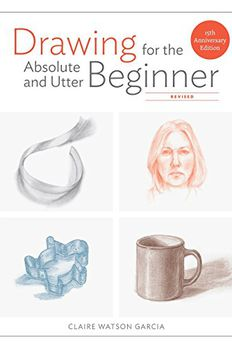 Drawing for the Absolute and Utter Beginner book cover