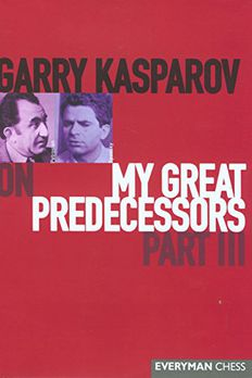 Garry Kasparov on My Great Predecessors, Part 3 book cover