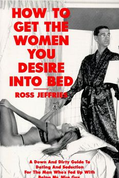 How to Get the Women You Desire into Bed book cover