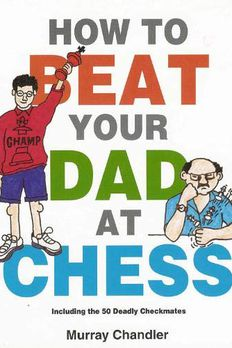 How to Beat Your Dad at Chess book cover