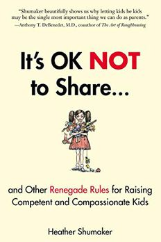 It's OK Not to Share and Other Renegade Rules for Raising Competent and Compassionate Kids book cover