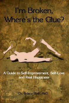I'm Broken, Where's the Glue? - A Guide to Self Improvement, Self-love and Real Happiness book cover