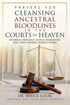 Prayers For Cleansing Ancestral Bloodlines In The Courts Of Heaven book cover