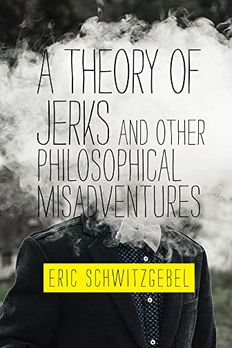A Theory of Jerks and OtherPhilosophical Misadventures book cover
