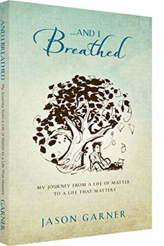 ... And I Breathed, My Journey from a Life of Matter to a Life That Matters book cover