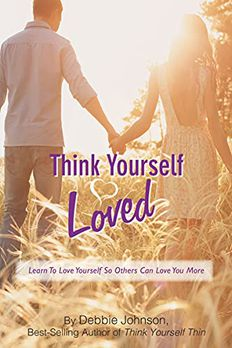 Think Yourself Loved; Learn to Love Yourself So Others Can Love You More book cover