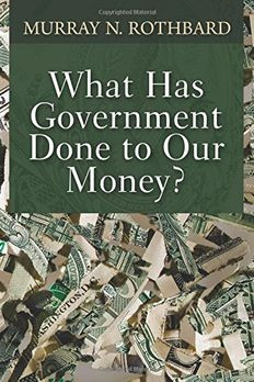 What Has Government Done to Our Money? book cover
