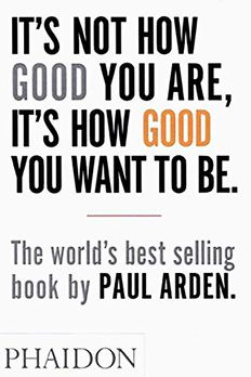 It's Not How Good You Are, It's How Good You Want to Be book cover