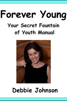 Forever Young; Your Secret Fountain of Youth Manual book cover