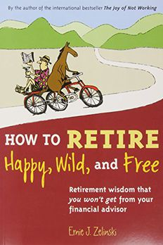 How to Retire Happy, Wild, and Free book cover
