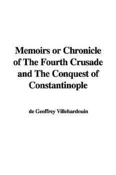 Memoirs or Chronicle of The Fourth Crusade and The Conquest of Constantinople book cover