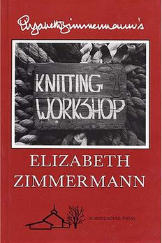 Elizabeth Zimmermann's Knitting Workshop book cover
