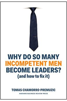 Why Do So Many Incompetent Men Become Leaders? book cover