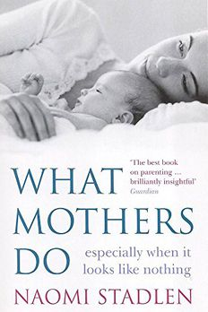 What Mothers Do  book cover
