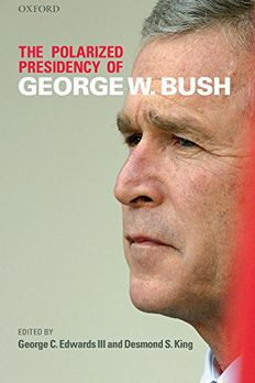 The Polarized Presidency of George W. Bush book cover
