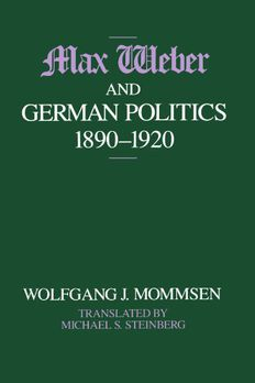 Max Weber and German Politics, 1890-1920 book cover