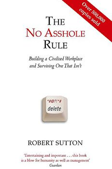 The No Asshole Rule Building a Civilised Workplace and Surviving One That Isn't. Robert Sutton book cover