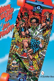 The Skateboard Art of Jim Phillips book cover