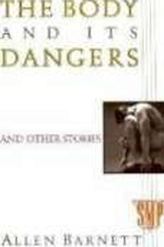 The Body and Its Dangersby Allen Barnett book cover