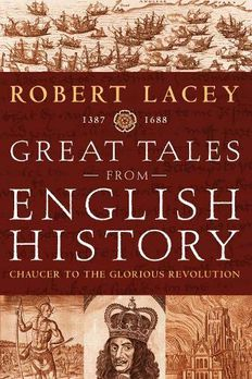 Great Tales from English History. CHAUCER TO THE GLORIOUS REVOLUTION 1387-1688 book cover