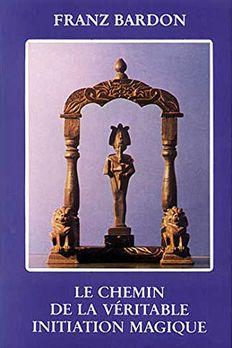 Le chemin de la véritable initiation magique book cover