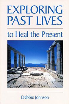 Exploring Past Lives To Heal The Present book cover